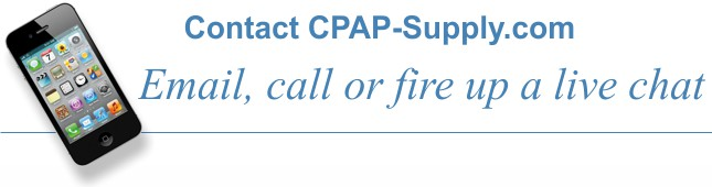 Contact us at CPAP-Supply.com, by phone, email or live chat. 1-888-955-2727.