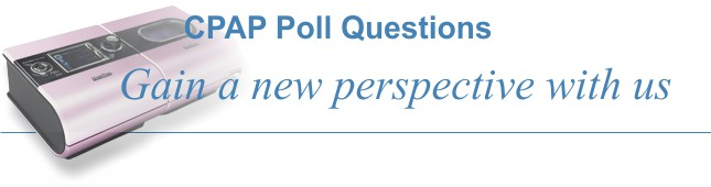CPAP & Sleep Apnea Poll Questions.